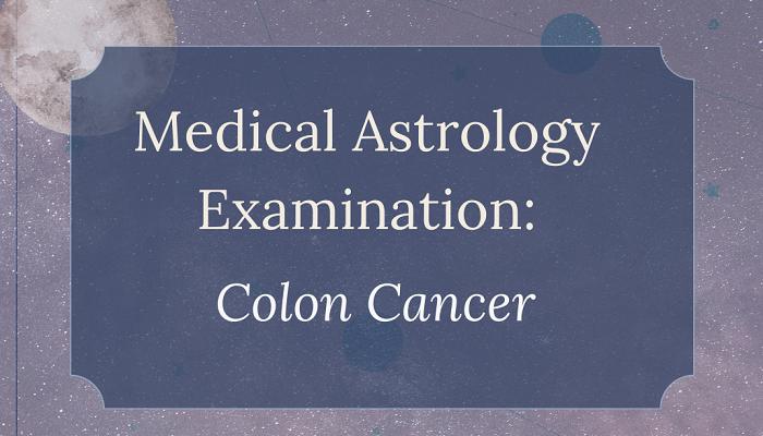 Medical Astrology Examination: Colon Cancer